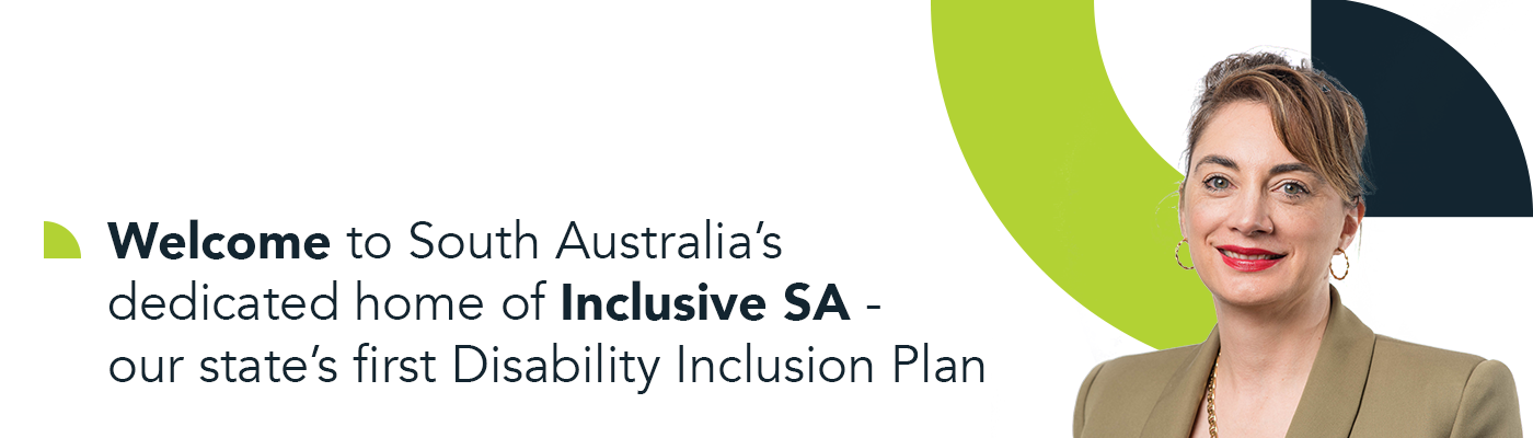 Welcome to South Australia's dedicated home of Inclusive SA - our state's first Disability Inclusion Plan